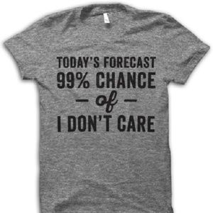 99% Chance of I Don't Care T-Shirt